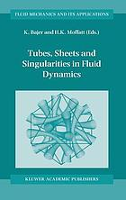 Tubes, sheets, and singularities in fluid dynamics : proceedings of the NATO ARW held in Zakopane, Poland, 2-7 September 2001