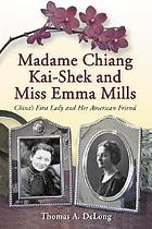 Madame Chiang Kai-shek and Miss Emma Mills : China's first lady and her American friend