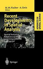 Recent developments in spatial analysis : spatial statistics, behavioural modelling, and computational intelligence