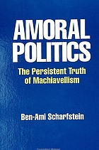 Amoral politics : the persistent truth of Machiavellism