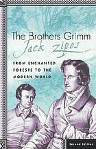 The Brothers Grimm : from enchanted forests to the modern world