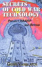 Secrets of Cold War technology : project HAARP and beyond