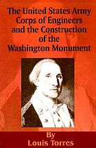 """To the immortal name and memory of George Washington"" : the United States Army Corps of Engineers and the construction of the Washington Monument"