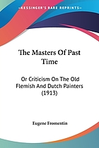 The masters of past time; Dutch and Flemish painting from Van Eyck to Rembrandt
