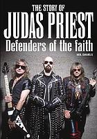 The story of Judas Priest : defenders of the faith