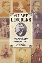 The last Lincolns : the rise and fall of a great American family
