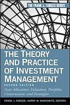 The theory and practice of investment management : asset allocation, valuation, portfolio construction, and strategies