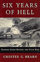 Six years of hell : Harpers Ferry during the Civil War