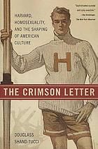 The crimson letter : Harvard, homosexuality, and the shaping of American culture