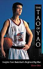 The Tao of Yao : insights from basketball's brightest big man