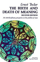 The birth and death of meaning : an interdisciplinary perspective on the problem of man
