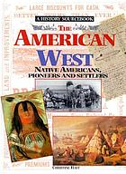 The American West : Native Americans, pioneers, and settlers