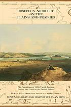Joseph N. Nicollet on the plains and prairies : the expeditions of 1838-39, with journals, letters, and notes on the Dakota Indians
