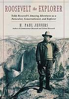 Roosevelt the explorer : T.R.'s amazing adventures as a naturalist, conservationist, and explorer
