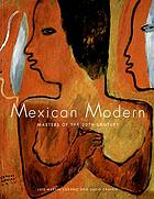 Mexican modern : masters of the 20th century : [accompanies an exhibition of the Museum of Fine Arts, Santa Fe, May 28- September 3, 2006]