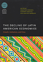 The decline of Latin American economies : growth, institutions, and crises