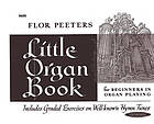 Little organ book : for beginners in organ playing : includes graded exercises on well-known hymn tunes