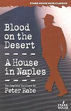 Blood on the desert ; A house in Naples