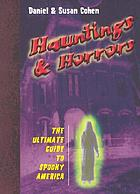 Hauntings and horrors : the ultimate guide to spooky America
