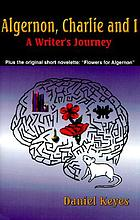 "Algernon, Charlie, and I : a writer's journey : plus the complete original short novelette version of ""Flowers for Algernon"""