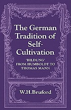The German tradition of self-cultivation : bildung from Humboldt to Thomas Mann