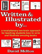 Written & illustrated by-- : a revolutionary two-brain approach for teaching students how to write and illustrate amazing books