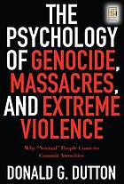 "The psychology of genocide, massacres, and extreme violence why ""normal"" people come to commit atrocities"