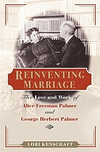 Reinventing marriage : the love and work of Alice Freeman Palmer and George Herbert Palmer