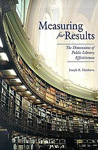 Measuring for results the dimension of public library effectiveness