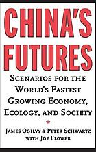 China's future : scenarios for the impact on business, the economy and the world