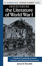 Understanding the literature of World War I a student casebook to issues, sources, and historical documents