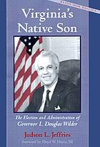 Virginia's native son : the election and administration of Governor L. Douglas Wilder