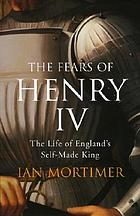 The fears of King Henry IV : the life of England's self-made King