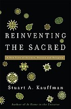Reinventing the sacred : a new view of science, reason and religion