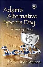 Adam's alternative sports day : an Asperger story