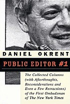 Public editor #1 : the collected columns (with reflections, reconsiderations, and even a few retractions) of the first ombudsman of The New York times