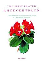 The illustrated rhododendron : their classification portrayed through the artwork of Curtis's botanical magazine