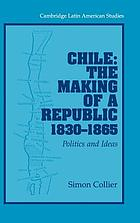 Chile: the making of a republic, 1830-1865 : politics and ideas
