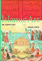 Islamic art in context : art, architecture, and the literary world