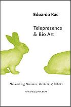Telepresence & bio art : networking humans, rabbits & robots