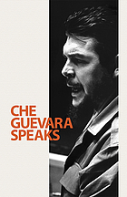 Che Guevara speaks; selected speeches and writings