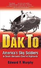 Dak To : America's sky soldiers in South Vietnam's Central Highlands