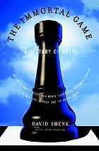 The immortal game : a history of chess or how 32 carved pieces on a board illuminated our understanding of war, art, science, and the human brain