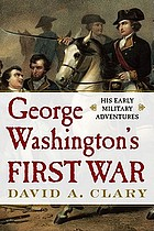 George Washington's first war : his early military adventures