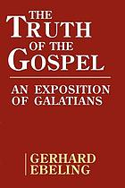 The truth of the Gospel : an exposition of Galatians