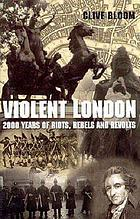 Violent London : 2000 years of riots, rebels, and revolts