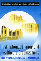 Institutional change and healthcare organizations : from professional dominance to managed care
