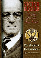 Victor Kugler : the man who hid Anne Frank