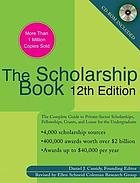 The scholarship book 12th edition : the complete guide to private-sector scholarships, fellowships, grants and loans for the undergraduate