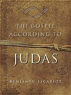 The gospel according to Judas : by Benjamin Iscariot